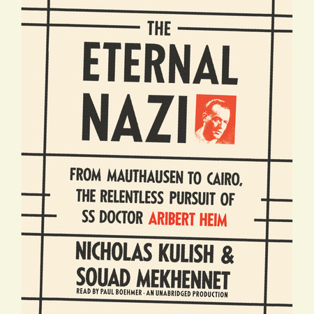 The Eternal Nazi by Nicholas Kulish and Souad Mekhennet