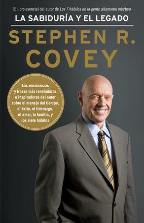 La sabiduría y el legado by Stephen R. Covey