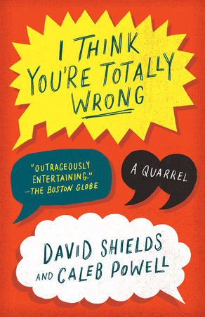 I Think You're Totally Wrong by Caleb Powell and David Shields