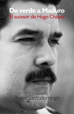 De verde a Maduro by Roger Santodomingo