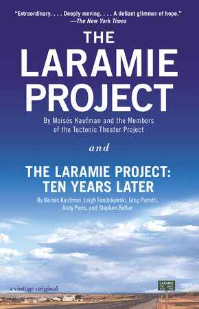 The Laramie Project and The Laramire Project: Ten Years Later by Moises Kaufman, Tectonic Theater Project, Leigh Fondakowski, Greg Pierotti and Andy Paris
