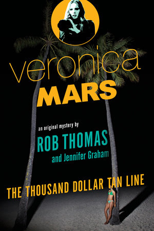 Veronica Mars: An Original Mystery by Rob Thomas by Jennifer Graham and Rob Thomas