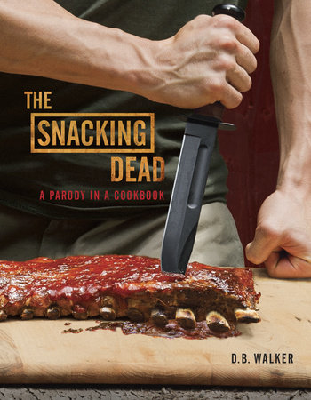 The Snacking Dead by D. B. Walker