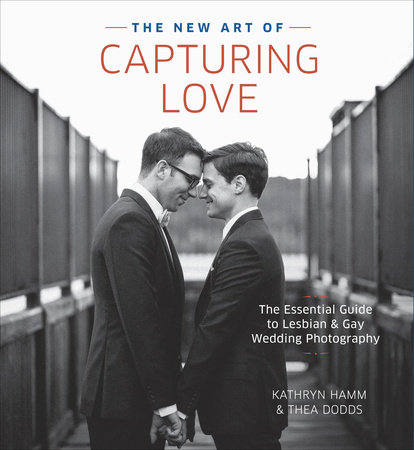 The New Art of Capturing Love by Thea Dodds and Kathryn Hamm