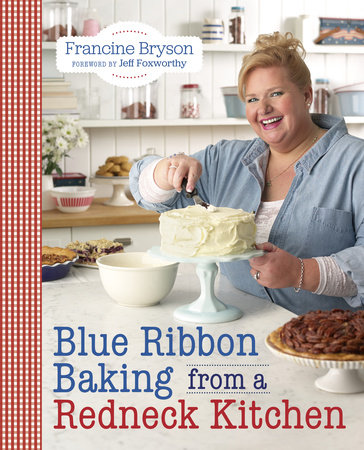 Blue Ribbon Baking from a Redneck Kitchen
