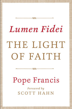 Lumen Fidei: The Light of Faith by
