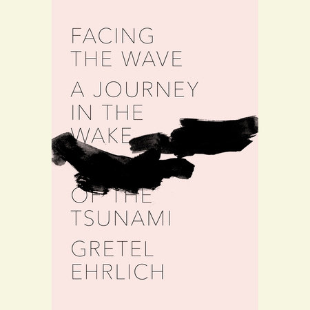 Facing the Wave by Gretel Ehrlich