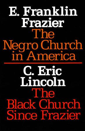 The Negro Church in America/The Black Church Since Frazier by E. Franklin Frazier