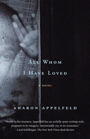 All Whom I Have Loved by Aharon Appelfeld