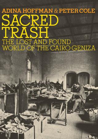 Sacred Trash by Adina Hoffman and Peter Cole