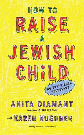 How to Raise a Jewish Child by Karen Kushner and Anita Diamant