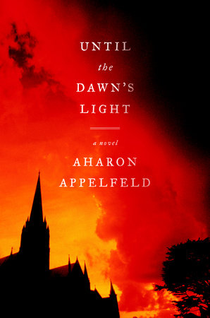 Until the Dawn's Light by Aharon Appelfeld