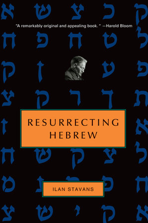 Resurrecting Hebrew by Ilan Stavans