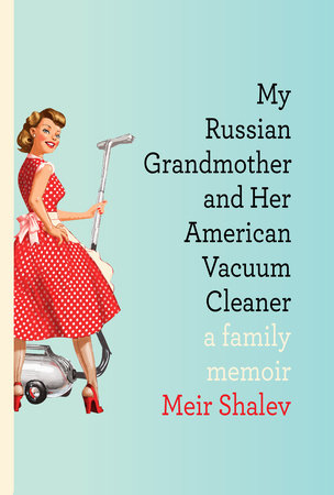 My Russian Grandmother and Her American Vacuum Cleaner by