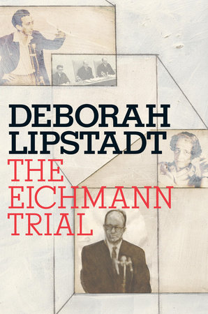 The Eichmann Trial by Deborah E. Lipstadt