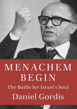 Menachem Begin by Daniel Gordis