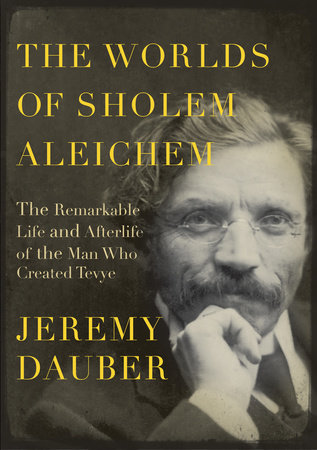 The Worlds of Sholem Aleichem by Jeremy Dauber