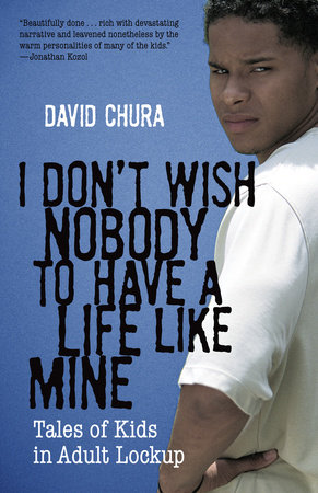 I Don't Wish Nobody to Have a Life Like Mine by David Chura