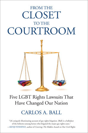 From the Closet to the Courtroom by Michael Bronski and Carlos A. Ball