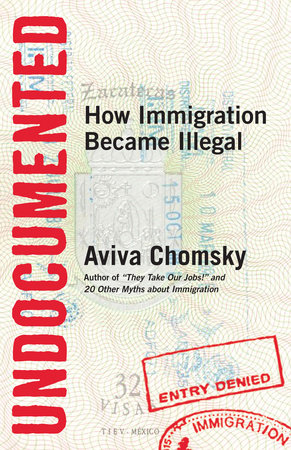 Undocumented by Aviva Chomsky