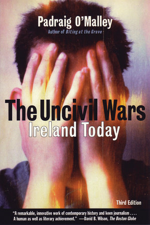 The Uncivil Wars by Padraig O'Malley