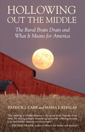 Hollowing Out the Middle by Maria J. Kefalas and Patrick J. Carr