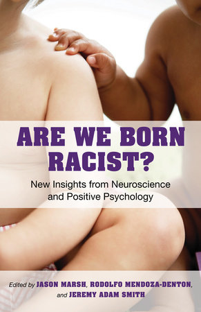 Are We Born Racist? by Jason Marsh, Jeremy A. Smith and Rodolfo Mendoza-Denton