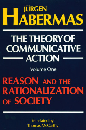 The Theory of Communicative Action: Volume 1 by Juergen Habermas