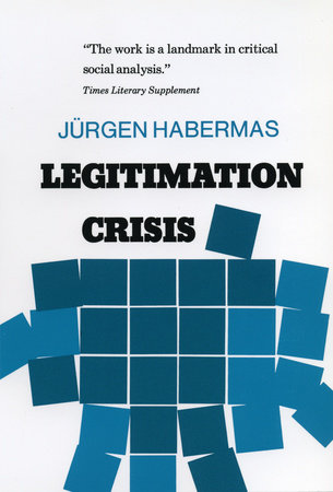Legitimation Crisis by Juergen Habermas