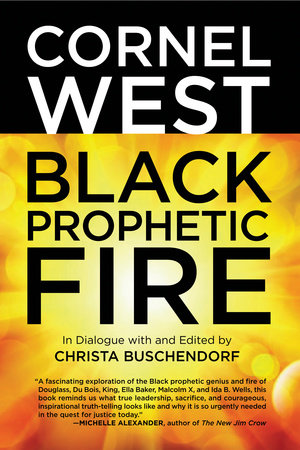 Black Prophetic Fire by Cornel West and Christa Buschendorf