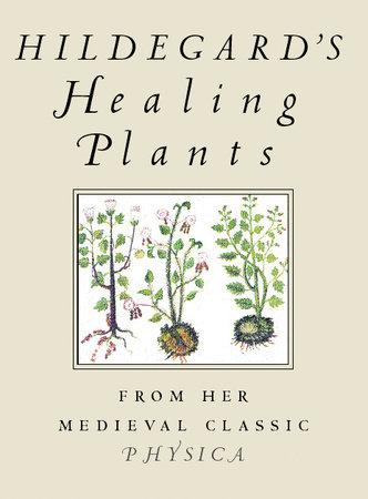 Hildegard's Healing Plants by