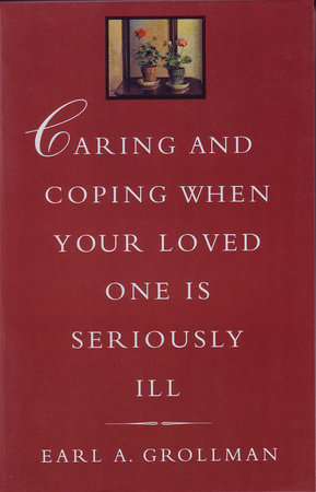 Caring and Coping When Your Loved One is Seriously Ill by
