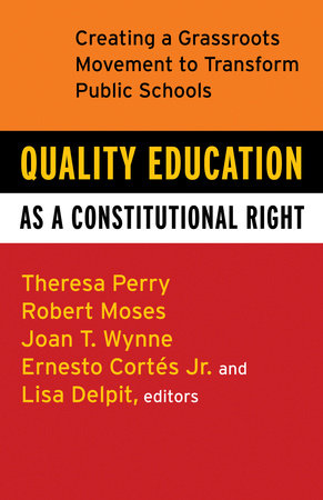 Quality Education as a Constitutional Right by Robert P. Moses, Theresa Perry, Ernesto Cortes, Jr., Lisa Delpit and Joan T. Wynne
