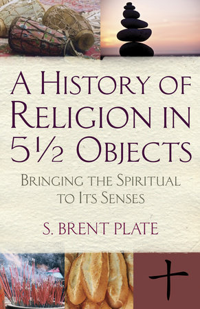 A History of Religion in 5½ Objects by