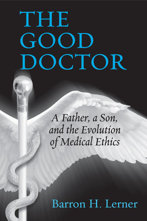 The Good Doctor by Barron H. Lerner