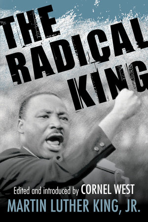 The Radical King by Dr. Martin Luther King, Jr.