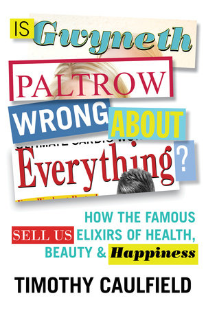 Is Gwyneth Paltrow Wrong About Everything?