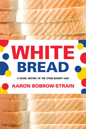 White Bread by Aaron Bobrow-Strain