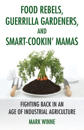 Food Rebels, Guerrilla Gardeners, and Smart-Cookin' Mamas by