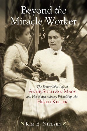 Beyond the Miracle Worker by Kim E. Nielsen