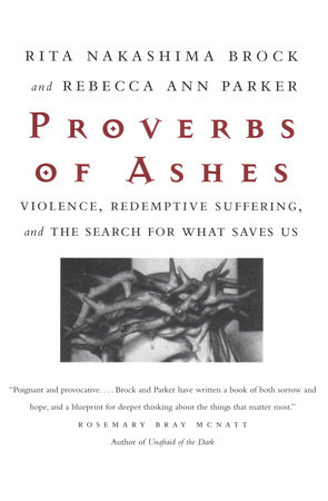 Proverbs of Ashes by Rebecca Ann Parker and Rita Nakashima Brock