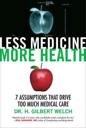 Less Medicine, More Health by Dr. H. Gilbert Welch