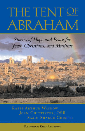 The Tent of Abraham by Joan Chittister, Arthur Waskow and Saadi Shakur Chishti