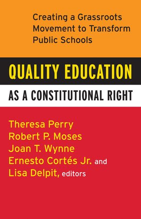 Quality Education as a Constitutional Right by Theresa Perry, Robert P. Moses, Ernesto Cortes, Jr., Lisa Delpit and Joan T. Wynne