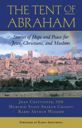 The Tent of Abraham by Arthur Waskow, Joan Chittister and Saadi Shakur Chishti