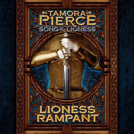 Song of the Lioness #4: Lioness Rampant by Tamora Pierce