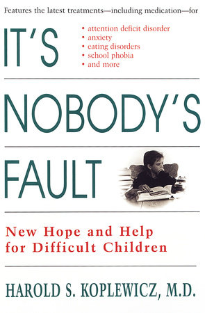 It's Nobody's Fault: by Harold Koplewicz