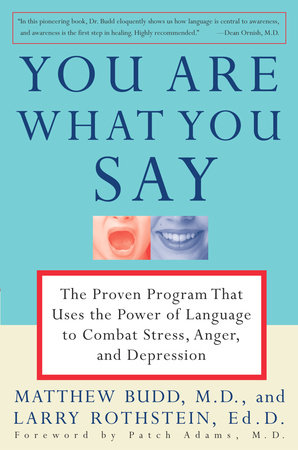 You Are What You Say by Larry Rothstein and Matthew Budd, M.D.