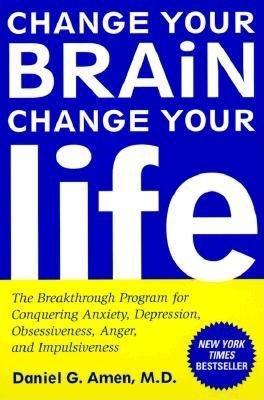Change Your Brain, Change Your Life by Daniel G. Amen, M.D.