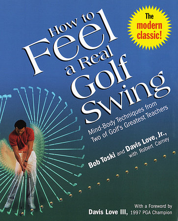 How to Feel a Real Golf Swing by Bob Toski, Davis Love, Jr. and Robert Carney